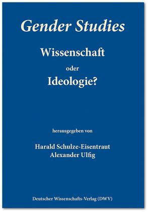 Gender Studies – Wissenschaft oder Ideologie? von Schulze-Eisentraut,  Harald, Ulfig,  Alexander