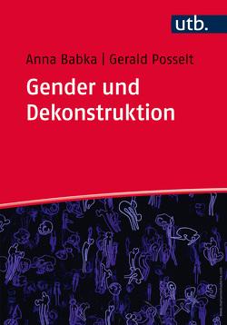 Gender und Dekonstruktion von Babka,  Anna, Posselt,  Gerald