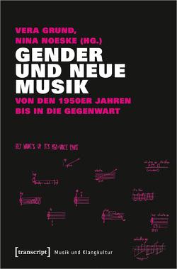 Gender und Neue Musik von Grund,  Vera, Noeske,  Nina