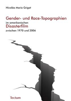 Gender- und Race-Topographien im amerikanischen Disasterfilm zwischen 1970 und 2006 von Grigat,  Nicoläa Maria