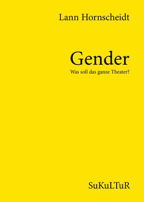 Gender – Was soll das ganze Theater? von hornscheidt,  lann, Lichtenstein,  Sofie, Müller-Schwefe,  Moritz