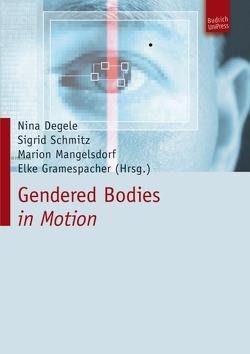 Gendered Bodies in Motion von Degele,  Nina, Gramespacher,  Elke, Mangelsdorf,  Marion, Schmitz,  Sigrid