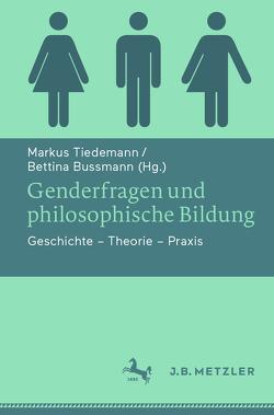 Genderfragen und philosophische Bildung von Beyer,  Sophia, Bussmann,  Bettina, Köhler,  Juliane, Leiblich,  Anne-Marie, Seyffert,  Carolin, Tiedemann,  Markus