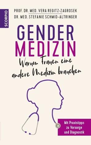 Gendermedizin: Warum Frauen eine andere Medizin brauchen von Regitz-Zagrosek,  Vera, Schmid-Altringer,  Stefanie