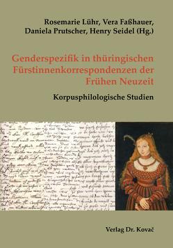 Genderspezifik in thüringischen Fürstinnenkorrespondenzen der Frühen Neuzeit von Faßhauer,  Vera, Lühr,  Rosemarie, Prutscher,  Daniela, Seidel,  Henry