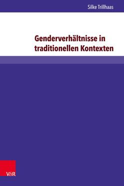 Genderverhältnisse in traditionellen Kontexten von Trillhaas,  Silke