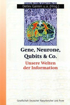 Gene, Neurone, Qubits & Co. von Emrich,  Hinderk M., Frey,  S., Ganten,  Detlev, Genzel,  R., Heinze,  H. J., Hoßfeld,  F., Kiedrowski,  G. v., Klüber,  Hans Detlef, Kornwachs,  K., Meyer-Galow,  Erhard, Mittelstraß,  J., Opitz,  J. M., Quinkert,  G., Rajewsky,  K., Rauch,  A., Rechenberg,  I., Ritter,  H., Ropers,  Hans-Hilger, Roth,  G., Scheich,  Henning, Schneiders,  Uta, Schuster,  P., Schwarz,  Helmut, Simon,  D., Singer,  W., Sperling,  K., Straus,  J., Truscheit,  Ernst, Urban,  Knut, Weinfurter,  H., Zass,  E.