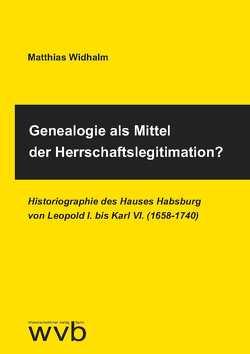 Genealogie als Mittel der Herrschaftslegitimation? von Widhalm,  Matthias