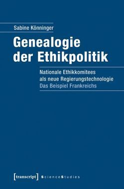 Genealogie der Ethikpolitik von Könninger,  Sabine