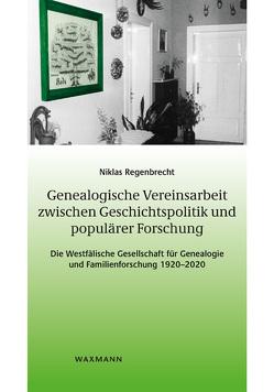 Genealogische Vereinsarbeit zwischen Geschichtspolitik und populärer Forschung von Regenbrecht,  Niklas