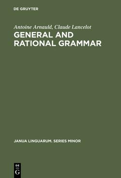 General and Rational Grammar von Arnauld,  Antoine, Danto,  Arthur C., Kretzmann,  Norman, Lancelot,  Claude