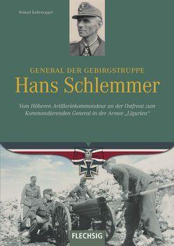 General der Gebirgstruppe Hans Schlemmer von Kaltenegger,  Roland