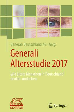 Generali Altersstudie 2017 von Generali Deutschland AG, Lay,  Martin