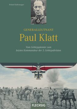 Generalleutnant Paul Klatt von Kaltenegger,  Roland