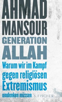 Generation Allah. Warum wir im Kampf gegen religiösen Extremismus umdenken müssen von Mansour,  Ahmad