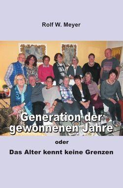Generation der gewonnenen Jahre von Meyer,  Rolf W.