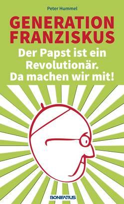 Generation Franziskus. Der Papst ist ein Revolutionär. Da machen wir mit! von Hummel,  Peter