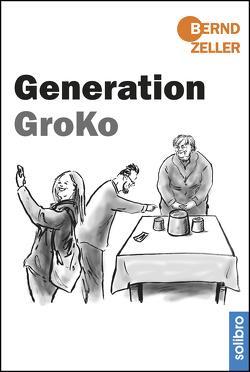 Generation GroKo von Zeller,  Bernd