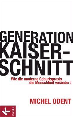 Generation Kaiserschnitt von Odent,  Michel, Ohlsen,  Tanja