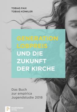 Generation Lobpreis und die Zukunft der Kirche von Faix,  Tobias, Künkler,  Tobias