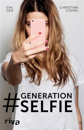 Generation Selfie von Cohrs,  Christian, Oer,  Eva