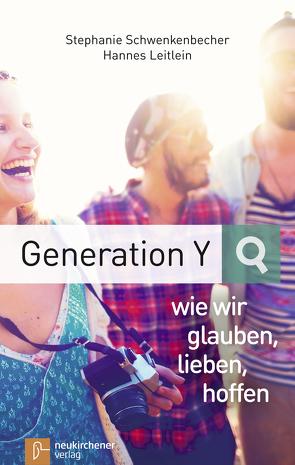 Generation Y – wie wir glauben, lieben, hoffen von Leitlein,  Hannes, Schwenkenbecher,  Stephanie