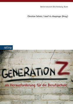 Generation Z als Herausforderung für die Berufsschule von Haspinger,  Josef Andreas, Scholz,  Christian