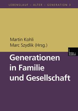 Generationen in Familie und Gesellschaft von Kohli,  Martin, Szydlik,  Marc