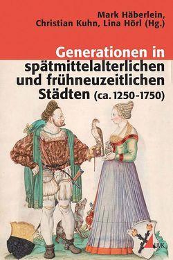 Generationen in spätmittelalterlichen und frühneuzeitlichen Städten (ca. 1250-1750) von Häberlein ,  Mark, Hörl,  Lina, Kuhn,  Christian