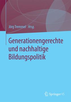 Generationengerechte und nachhaltige Bildungspolitik von Tremmel,  Jörg