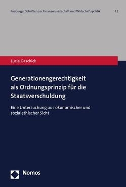 Generationengerechtigkeit als Ordnungsprinzip für die Staatsverschuldung von Gaschick,  Lucia