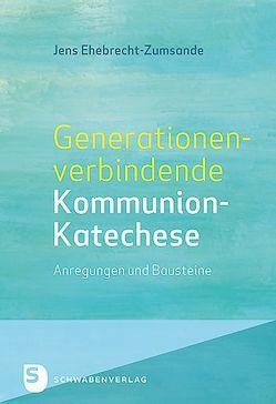 Generationenverbindende Kommunion-Katechse von Ehebrecht-Zumsande,  Jens