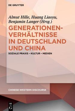 Generationenverhältnisse in Deutschland und China von Hille,  Almut, Huang,  Liaoyu, Langer,  Benjamin