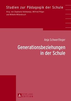 Generationsbeziehungen in der Schule von Schwertfeger,  Anja