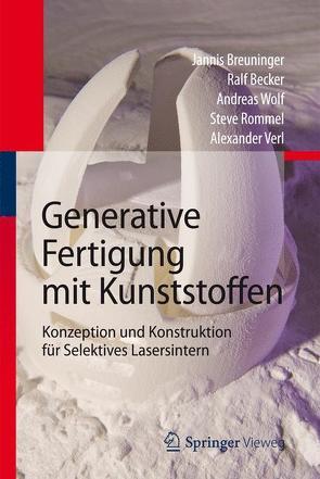 Generative Fertigung mit Kunststoffen von Becker,  Ralf, Breuninger,  Jannis, Rommel,  Steve, Verl,  Alexander, Wolf,  Andreas