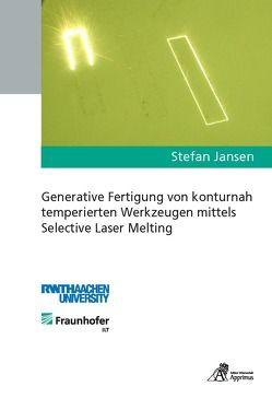 Generative Fertigung von konturnah temperierten Werkzeugen mittels Selective Laser Melting von Jansen,  Stefan