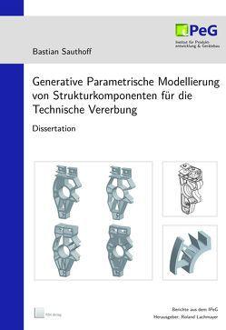 Generative Parametrische Modellierung von Strukturkomponenten für die Technische Vererbung von Lachmayer,  Roland, Sauthoff,  Bastian