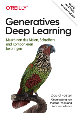 Generatives Deep Learning von Foster,  David, Fraaß,  Markus, Mack,  Konstantin