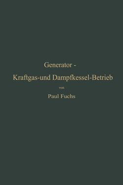 Wärmetechnik des Gasgenerator- und Dampfkessel-Betriebes von Fuchs, P