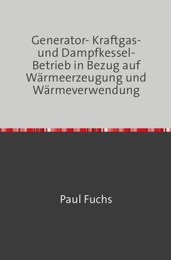 Generator- Kraftgas- und Dampfkessel-Betrieb von Fuchs,  Paul
