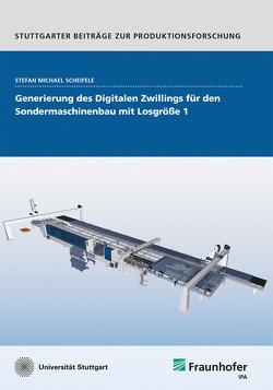 Generierung des Digitalen Zwillings für den Sondermaschinenbau mit Losgröße 1. von Scheifele,  Stefan Michael