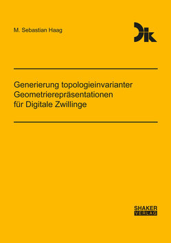 Generierung topologieinvarianter Geometrierepräsentationen für Digitale Zwillinge von Haag,  M. Sebastian