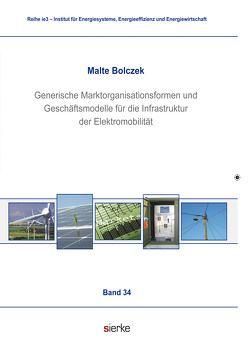 Generische Marktorganisationsformen und Geschäftsmodelle für die Infrastruktur der Elektromobilität von Bolczek,  Malte
