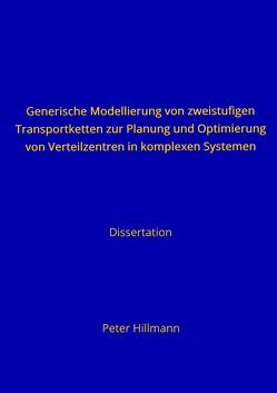 Generische Modellierung von zweistufigen Transportketten zur Planung und Optimierung von Verteilzentren in komplexen Systemen von Hillmann,  Peter