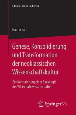 Genese, Konsolidierung und Transformation der neoklassischen Wissenschaftskultur von Pahl,  Hanno