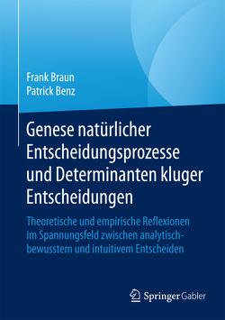 Genese natürlicher Entscheidungsprozesse und Determinanten kluger Entscheidungen von Benz,  Patrick, Braun,  Frank