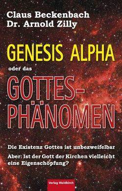 Genesis Alpha oder das Gottesphänomen von Beckenbach,  Claus, Zilly,  Arnold
