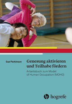 Genesung aktivieren und Teilhabe fördern von Berding,  Jutta, Haupt,  Christina, Parkinson,  Sue