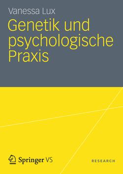 Genetik und psychologische Praxis von Lux,  Vanessa