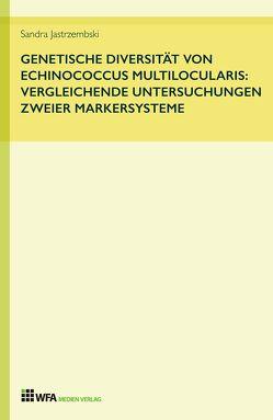 Genetische Diversität von Echinococcus multilocularis: vergleichende Untersuchungen zweier Markersysteme von Jastrzembski,  Sandra